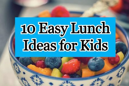 10 Amazing Easy Lunch Ideas for Kids